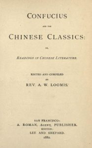 Confucius and the Chinese classics or, Readings in Chinese literature by by A. W Loomis - 1882
