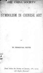 Symbolism in Chinese art by Walter Perceval Yetts - 1912